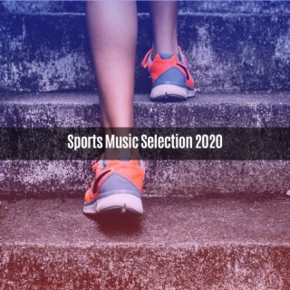 SPORTS MUSIC SELECTION 2020 - Boomplay