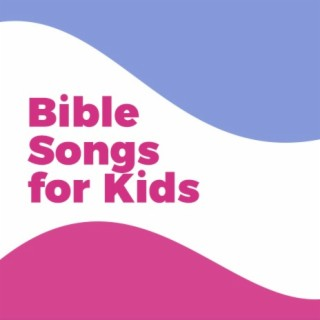 Bible Songs for Kids - Boomplay