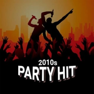 2010s Party Hits - Boomplay