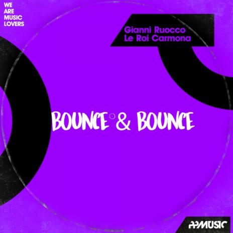 Bounce & Bounce (Original Mix) ft. Le Roi Carmona-Boomplay Music