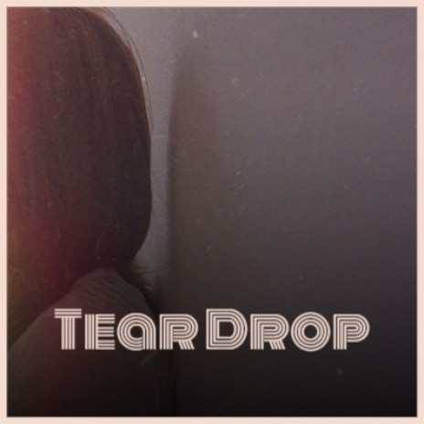 Tear Drop-Boomplay Music