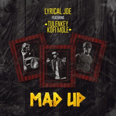 Mad Up ft. Tulenkey & Kofi Mole