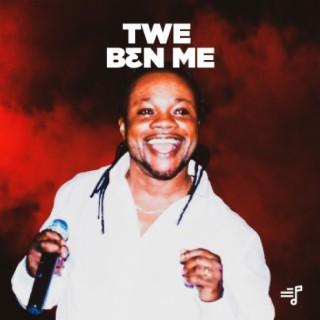 Twe Ben Me