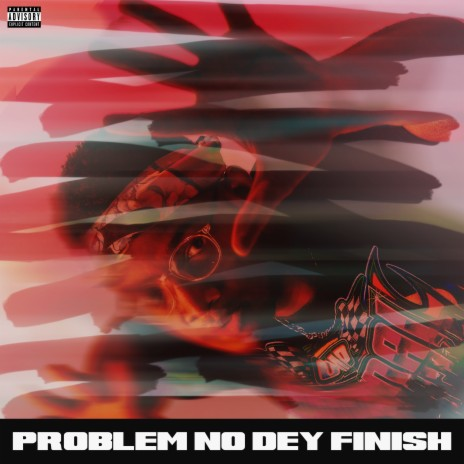 Problem No Dey Finish-Boomplay Music