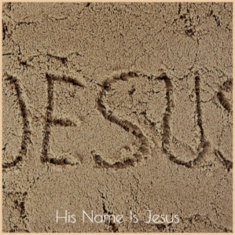 His Name Is Jesus-Boomplay Music