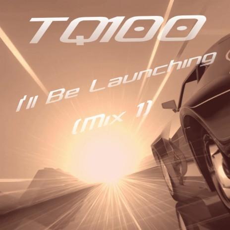 I'll Be Launching (Mix 1)