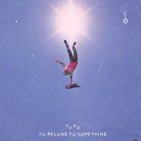 To Belong To Something-Boomplay Music