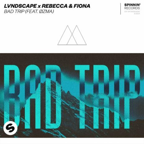 Bad Trip ft. Rebecca & Fiona & ØZMA