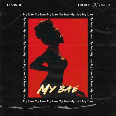 My Bae ft. Julio & Troice