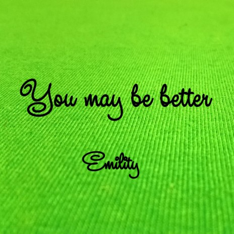 You May Be Better
