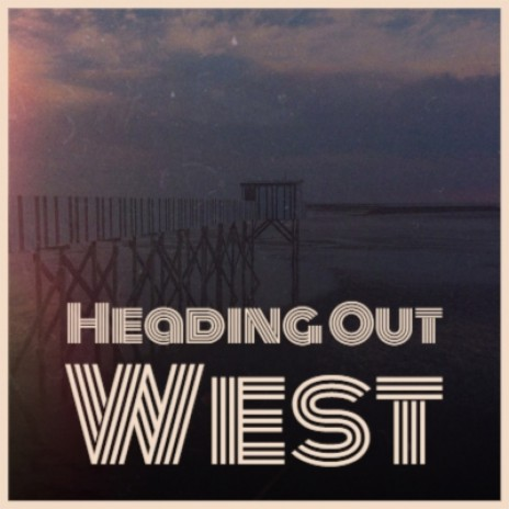 Heading Out West-Boomplay Music