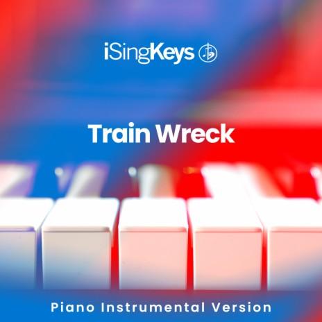 Train Wreck - Lower Key (Originally Performed by James Arthur) (Piano Karaoke Version)