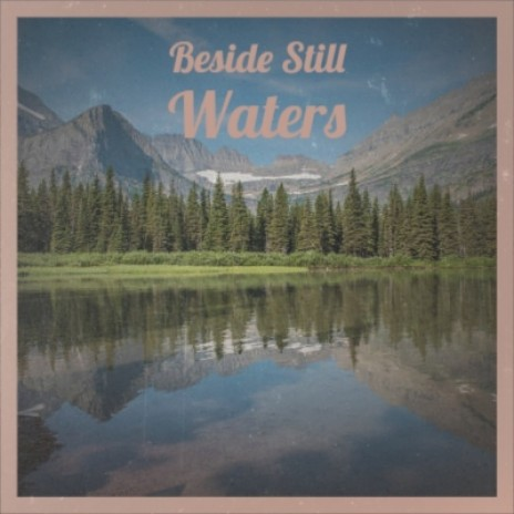 Beside Still Waters-Boomplay Music