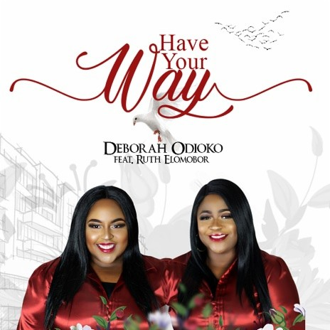 Have Your Way ft. Ruth Elomobor-Boomplay Music