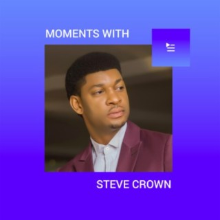Moments with Steve Crown-Boomplay Music