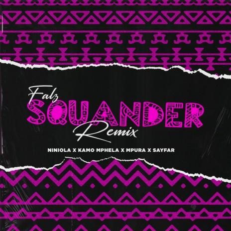 Squander (Remix) (Remix) ft. Kamo Mphela, Mpura, Niniola & Sayfar