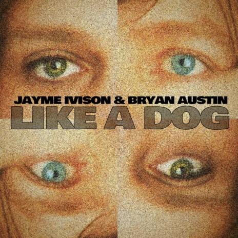Like a Dog ft. Bryan Austin