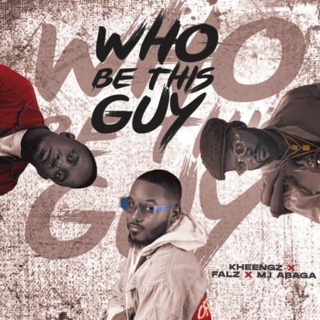 Who Be This Guy ft. FALZ & M.I ABAGA