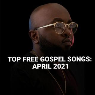 Top Free Gospel Songs: April 2021