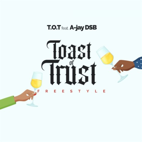 Toast Of Trust (feat. A-jay DSB)-Boomplay Music