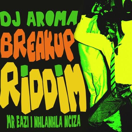 Breakup Riddim ft. Nhlanhla Nciza-Boomplay Music