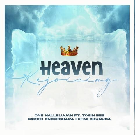 Heaven Rejoicing ft. Tosin Bee & Moses Onofeghara-Boomplay Music
