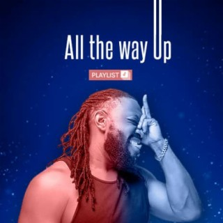 All The Way Up - Boomplay