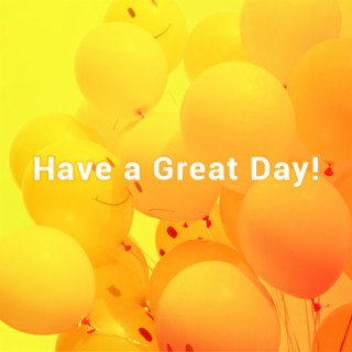 Have a Great Day! - Boomplay