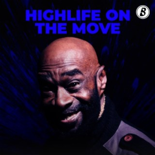 Highlife On The Move-Boomplay Music