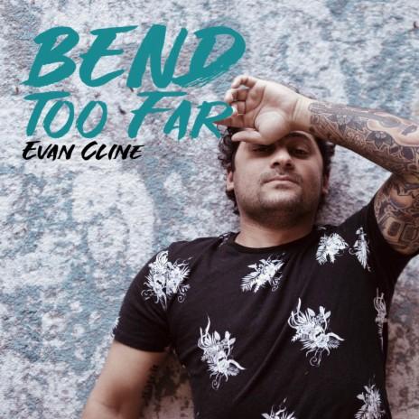 Bend Too Far-Boomplay Music