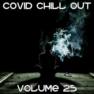 Covid Chill Out, Vol. 25 - Boomplay