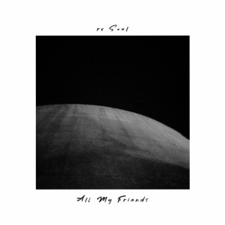 All My Friends - Boomplay