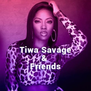 Tiwa Savage & Friends - Boomplay