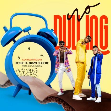 No Dulling ft. Kuami Eugene-Boomplay Music