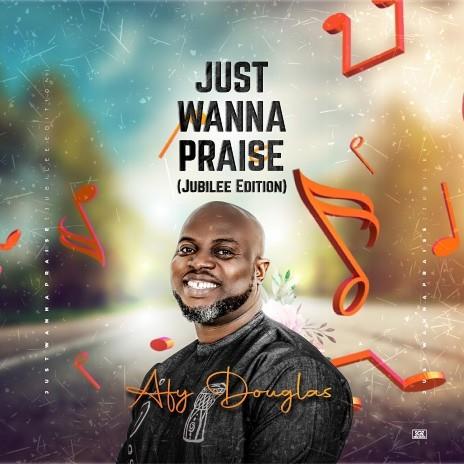 Just Wanna Praise (Jubilee Edition)-Boomplay Music