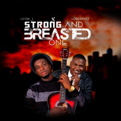 Strong and Breasted One ft. Lordsings-Boomplay Music