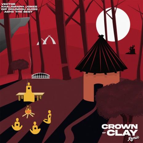 Crown Of Clay (Remix) ft. Dip Doundou Guiss, Khaligraph Jones & Ashs The Best-Boomplay Music