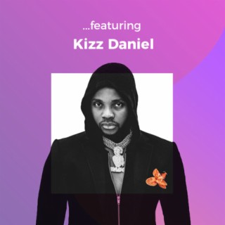 ...featuring Kizz Daniel