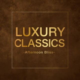 Luxury Classics - Afternoon Bliss - - Boomplay