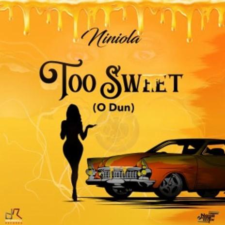 Too Sweet (O Dun)-Boomplay Music