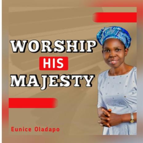 Worship His Majesty-Boomplay Music