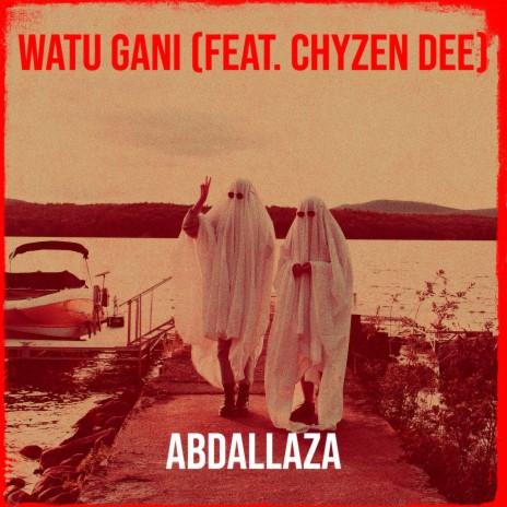 Watu Gani ft. Chyzen Dee-Boomplay Music