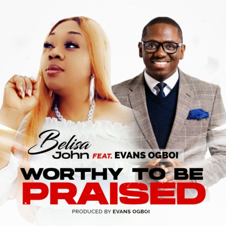 Worthy To Be Praised (feat. Evans Ogboi)