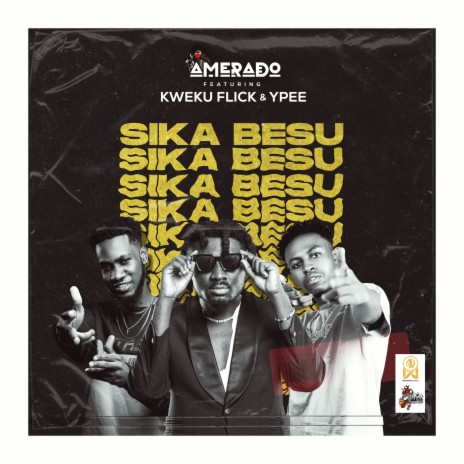 Sika Besu ft. Kweku Flick & YPee-Boomplay Music