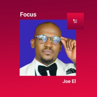 Focus: Joe El - Listen on Boomplay For Free