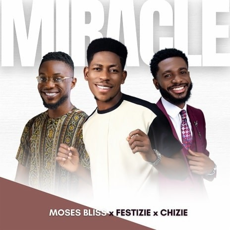 Miracle ft. Festizie & Chizie-Boomplay Music