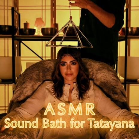 Asmr Sound Bath for Tatayana-Boomplay Music