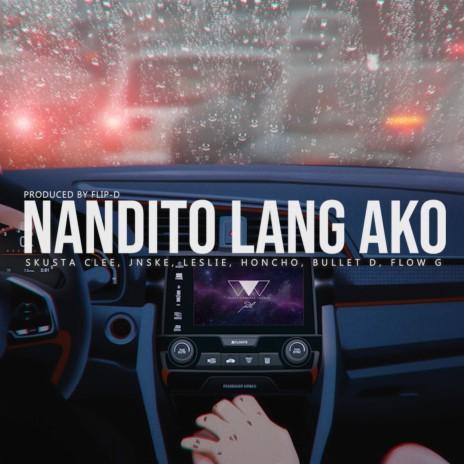 Nandito Lang Ako ft. Jnske, Leslie, Honcho, Bullet D, Flow G & Flip-D