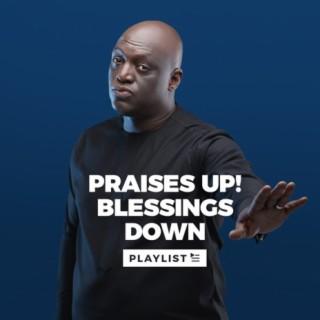 Praises Up! Blessings Down!