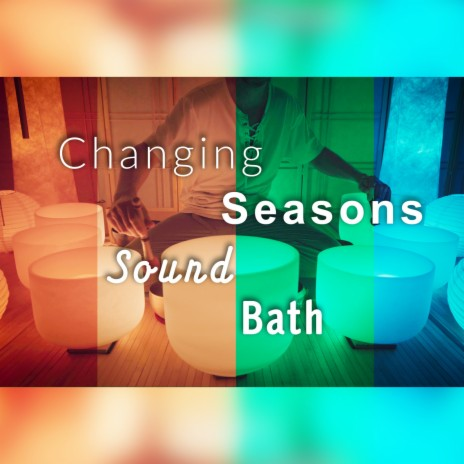 Changing Seasons Sound Bath-Boomplay Music